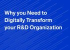 Why you Need to Digitally Transform your R&D Organization